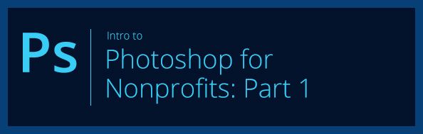 Intro to Photoshop for Nonprofits: Part 1
