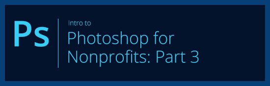 Intro to Photoshop for Nonprofits Part 3